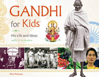 Gandhi for Kids His Life and Ideas, with 21 Activities by Ellen Mahoney