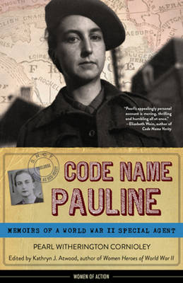 Code Name Pauline Memoirs of a World War II Special Agent by Pearl Witherington Cornioley
