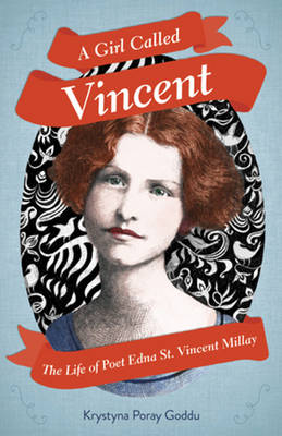 A Girl Called Vincent The Life of Poet Edna St. Vincent Millay by Krystyna Poray Goddu