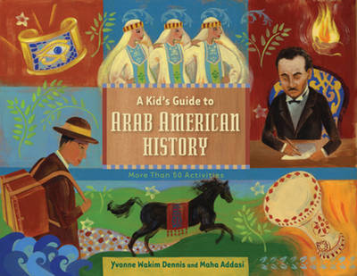 A Kid's Guide to Arab American History More Than 50 Activities by Yvonne Wakim Dennis, Maha Addasi
