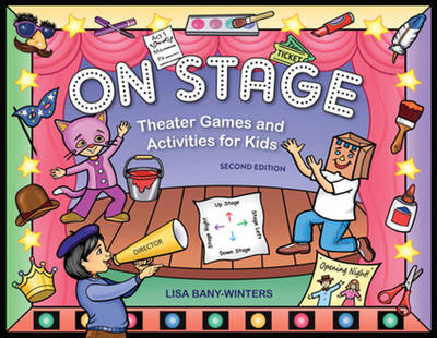 On Stage Theater Games & Activities for Kids by Lisa Bany-Winters