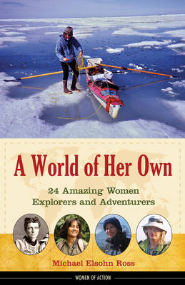 A World of Her Own 24 Amazing Women Explorers and Adventurers by Michael Elsohn Ross