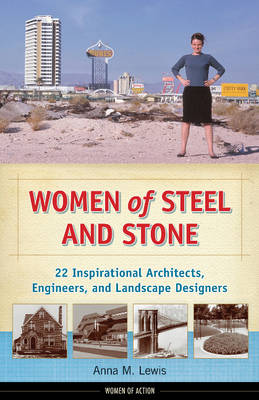 Women of Steel and Stone 22 Inspirational Architects, Engineers, and Landscape Designers by Anna M. Lewis