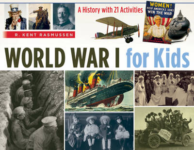 World War I for Kids A History with 21 Activities by R. Kent Rasmussen