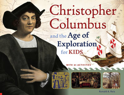 Christopher Columbus and the Age of Exploration for Kids With 21 Activities by Ronald A. Reis