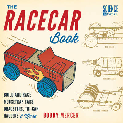 The Racecar Book Build and Race Mousetrap Cars, Dragsters, Tri-Can Haulers & More by Bobby Mercer