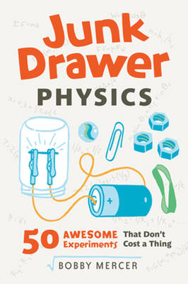 Junk Drawer Physics 50 Awesome Experiments That Don't Cost a Thing by Bobby Mercer
