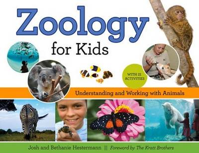 Zoology for Kids Understanding and Working with Animals, with 21 Activities by Josh Hestermann, Bethanie Hestermann, The Kratt Brothers