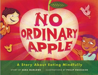 No Ordinary Apple A Story About Eating Mindfully by Sara Marlowe