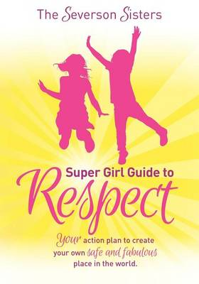 The Severson Sisters Super Girl Guide To RESPECT by The Severson Sisters