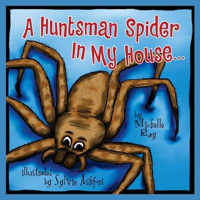 A Huntsman Spider in My House Little Aussie Critters by Michelle Ray