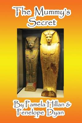 The Mummy's Secret by Pamela Hillan, Penelope Dyan, John Weigand