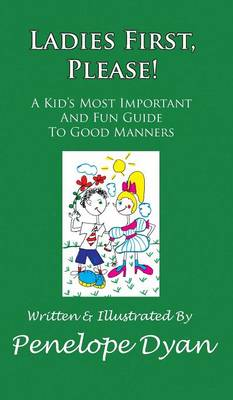 Ladies First, Please! a Kid's Most Important and Fun Guide to Good Manners by Penelope Dyan