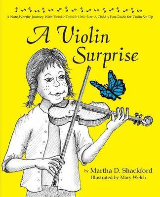 A Violin Surprise, a Note-Worthy Journey with Twinkle, Twinkle Little Star A Child's Fun Guide for Violin Set Up by Martha D Shackford