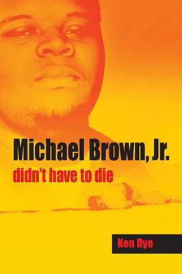 Michael Brown, Jr. Didn't Have to Die by Ken Dye
