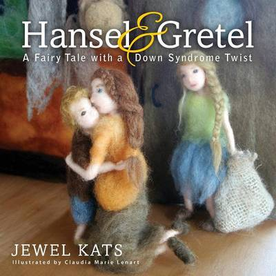 Hansel and Gretel A Fairy Tale with a Down Syndrome Twist by Jewel Kats
