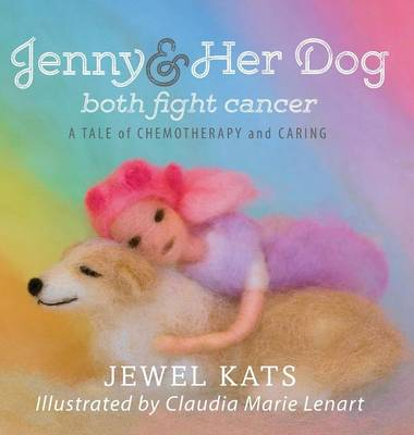 Jenny and Her Dog Both Fight Cancer A Tale of Chemotherapy and Caring by Jewel Kats, Claudia Marie Lenart