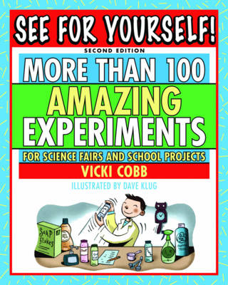 See for Yourself More Than 100 Amazing Experiments for Science Fairs and Projects by Vicki Cobb