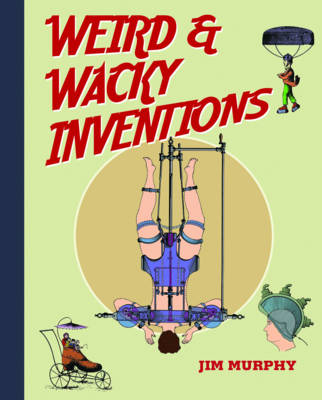 Weird & Wacky Inventions by Jim Murphy