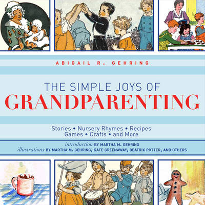 Ultimate Guide to Grandparenting Fairy Tales, Nursery Rhymes, Recipes, Games, Crafts, and More by Abigail R. Gehring