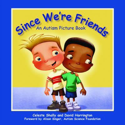 Since We're Friends An Autism Picture Book by Celeste Shally