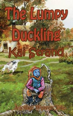 The Lumpy Duckling Another Weaver Tale by Kai Strand