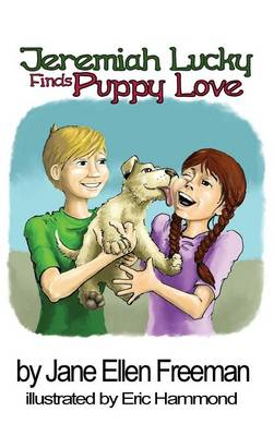 Jeremiah Lucky Finds Puppy Love by Jane Ellen Freeman