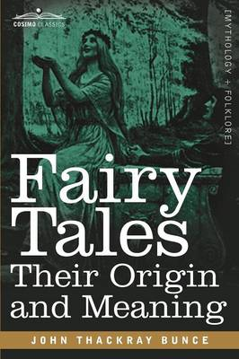 Fairy Tales Their Origin and Meaning by John Thackray Bunce