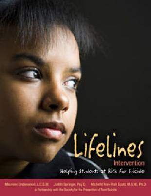Lifelines Intervention Helping Students at Risk for Suicide by Maureen Underwood, Michelle Scott, Judith Springer, Scott Fritz