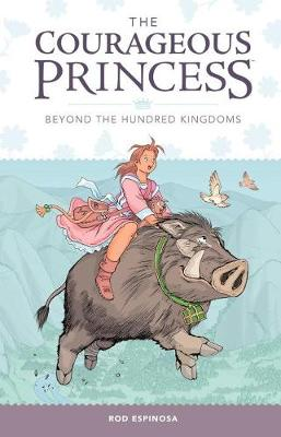 The Courageous Princess Beyond the Hundred Kingdoms by Rod Espinosa