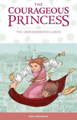 The Courageous Princess: Volume 2 The Unremembered Lands by Rod Espinosa