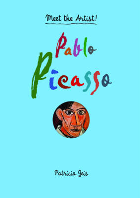 Meet the Artist: Pablo Picasso by Patricia Geis
