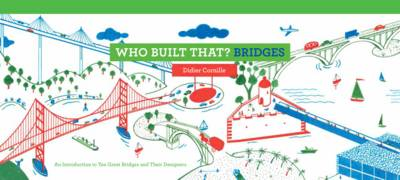 Who Built That? Bridges An Introduction to Ten Great Bridges and Their Designers by Didier Cornille