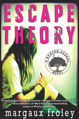 Escape Theory A Keaton School Novel by Margaux Froley