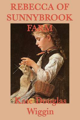 Rebecca of Sunnybrook Farm by Kate Douglas Wiggin