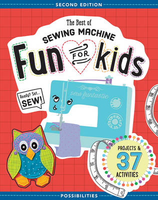 The Best of Sewing Machine Fun for Kids Projects & 37 Activities by Lynda Milligan, Nancy Smith