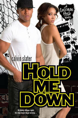 Hold Me Down A Coleman High Novel by Calvin Slater