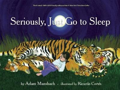 Seriously, Just Go To Sleep by Adam Mansbach, Ricardo Cortes