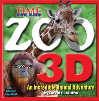 TIME for Kids Zoo 3D An Incredible Animal Kingdom by Editors of TIME for Kids Magazine
