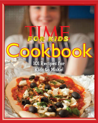 Time for Kids: Cookbook 101 Recipes for Kids to Make! by Editors of TIME for Kids Magazine