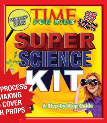 TIME for Kids Super Science Kit A Step-by-step Guide by Editors of TIME for Kids Magazine