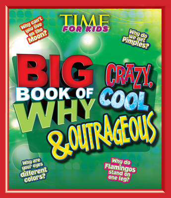 TIME for Kids Big Book of Why Crazy, Cool & Outrageous by Editors of TIME for Kids Magazine