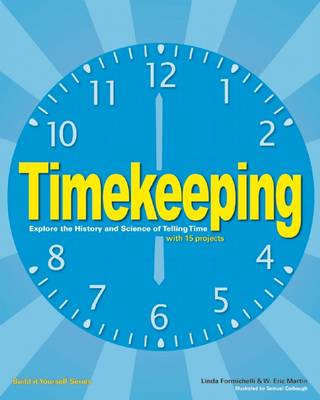 Timekeeping Explore the History and Science of Telling Time by Linda Formichelli, Maxine K. Anderson, W. Eric Martin