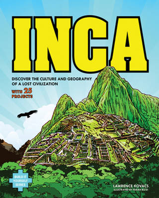Inca Discover the Culture & Geography of a Lost Civilization with 25 Projects by Lawrence G. Kovacs, Farah Rizvi