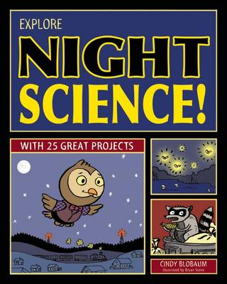 Explore Night Science! With 25 Great Projects by Cindy Blobaum