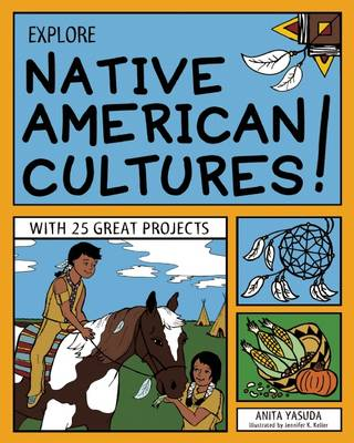 Explore Native American Cultures! With 25 Great Projects by Anita Yasuda