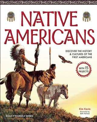Native Americans Discover the History & Cultures of the First Americans with 15 Projects by Kim Kavin