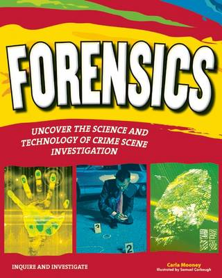 Forensics Uncover the Science & Technology of Crime Scene Investigation by Carla Mooney