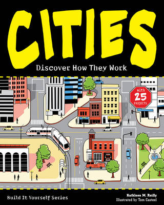 CITIES Discover How They Work with 25 Projects by Kathleen M. Reilly