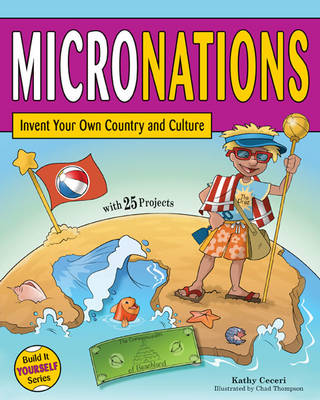 Micronations Invent Your Own Country and Culture with 25 Projects by Kathy Ceceri